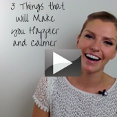 3 Things That Can Make you Happier and Calmer