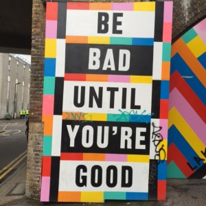 be bad until you're good