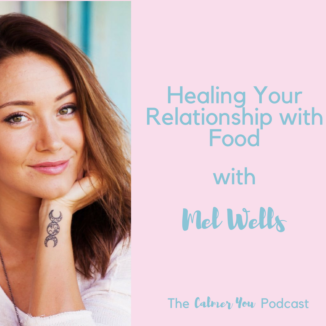 Ep. 8 Mel Wells: Heal your Relationship with Food