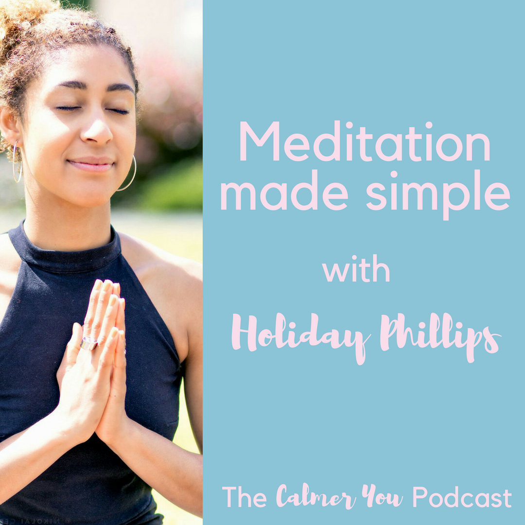 Ep 18. Meditation Made Simple with Holiday Phillips