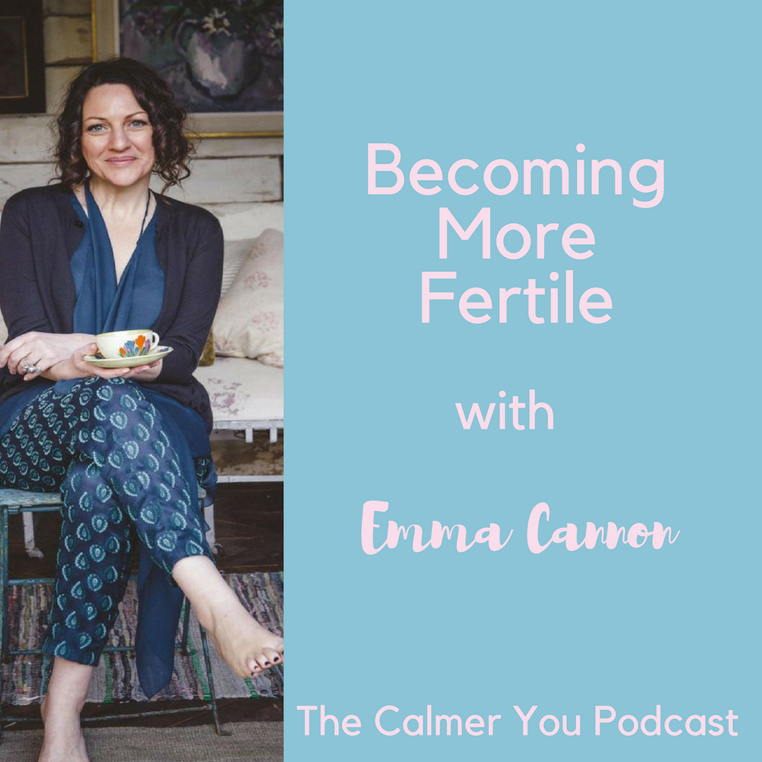 Ep. 22 Becoming More Fertile with Emma Cannon