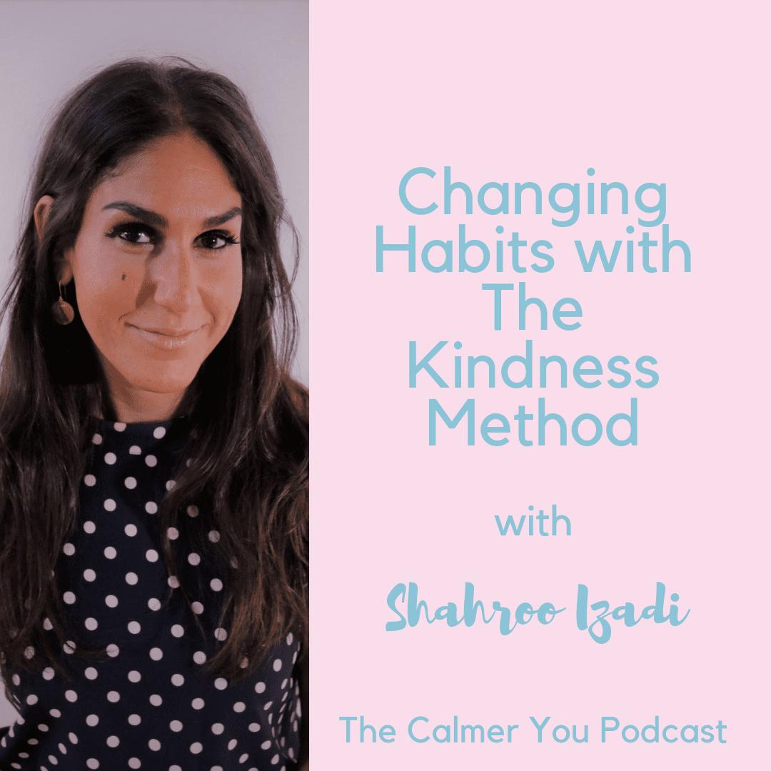 Ep 27. Shahroo Izadi Changing Habits with The Kindness Method