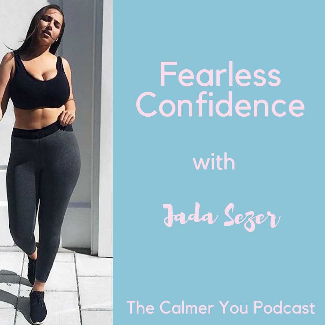 Ep 26. Fearless Confidence with Jada Sezer