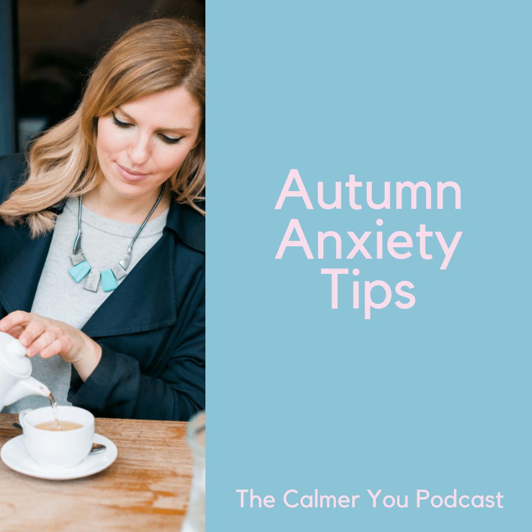 Ep 34. Autumn Anxiety Tips