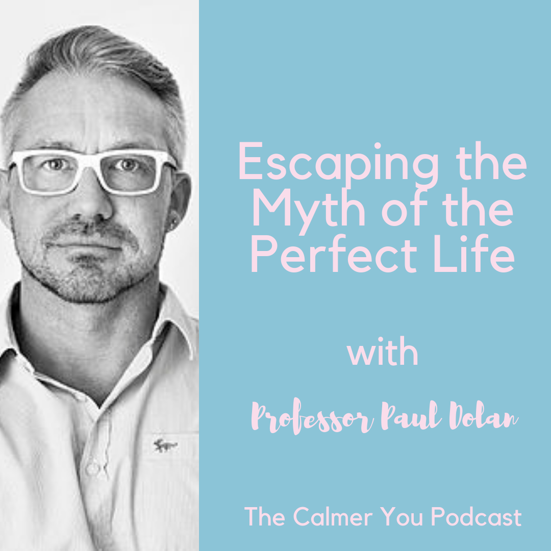 Reupload: Escaping the Myth of the Perfect Life with Professor Paul Dolan