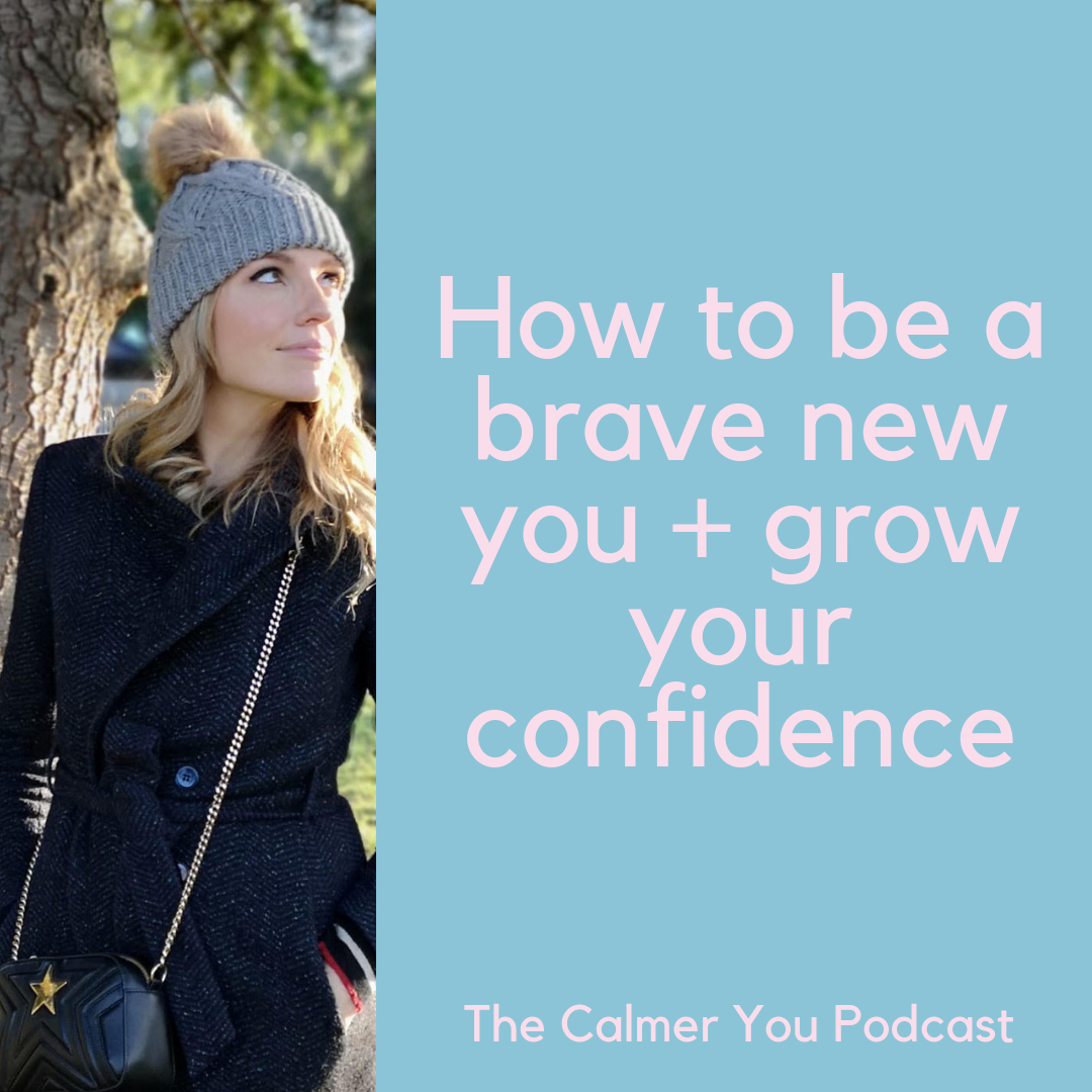 Ep 57. How to be a Brave New You + grow your confidence