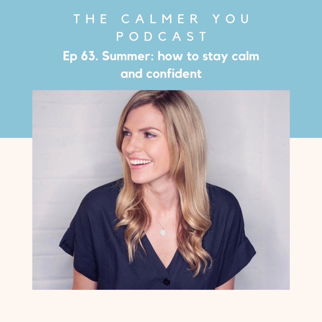 Ep 63. Summer: how to stay calm and confident