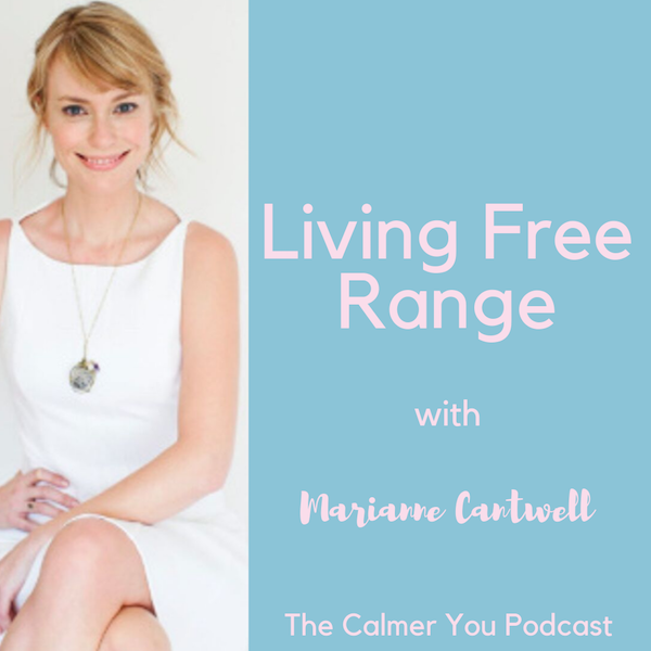 Ep 73. Anxiety, Fitting in and Living Free Range with Marianne Cantwell