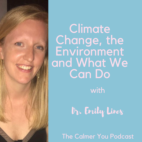 Ep 78. Climate Change, the Environment and What We Can Do W/ Dr Emily Lines
