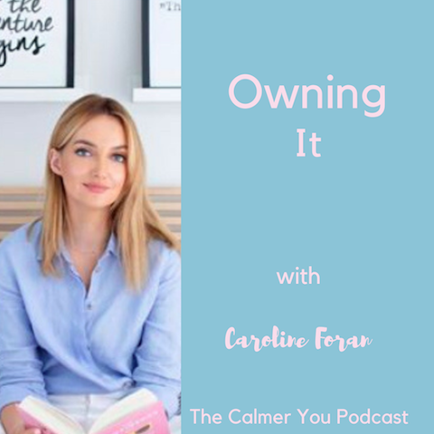 Ep 89. Owning It with Caroline Foran