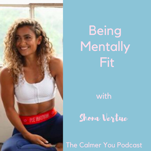 Ep 88. Being Mentally Fit with Shona Vertue